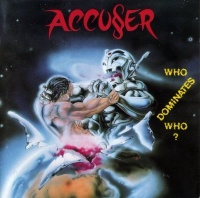 Accuser Who Dominates Who Album Cover