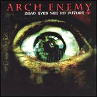 [Arch Enemy Dead Eyes See No Future Album Cover]
