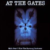 [At the Gates With Fear I Kiss The Burning Darkness Album Cover]