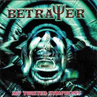 Betrayer My Twisted Symphony Album Cover