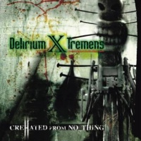 [Delirium X Tremens CreHated From NoThing Album Cover]