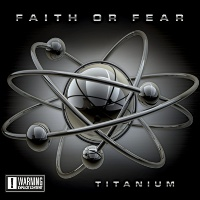 [Faith Or Fear Titanium Album Cover]