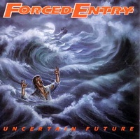 [Forced Entry Uncertain Future Album Cover]