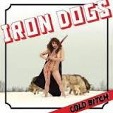 [Iron Dogs Cold Bitch Album Cover]
