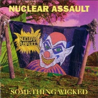 [Nuclear Assault Something Wicked Album Cover]