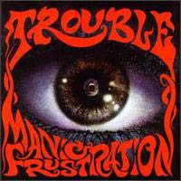 Trouble Manic Frustration Album Cover